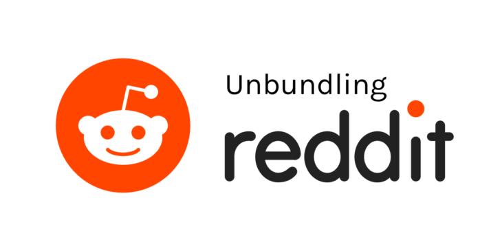 Millions to be made in Unbundling Reddit