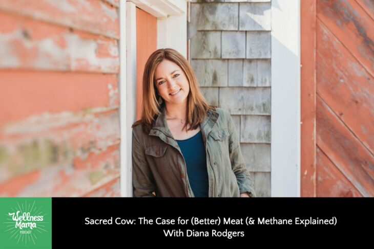 374: Sacred Cow: The Case for (Better) Meat (& Methane Explained) With Diana Rodgers